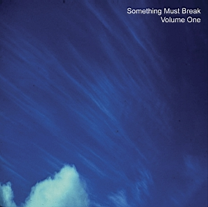 Something Must Break: Volume One